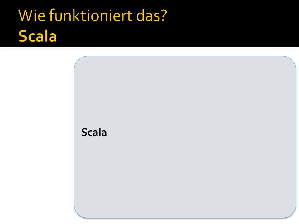 Wie funktioniert das Scala