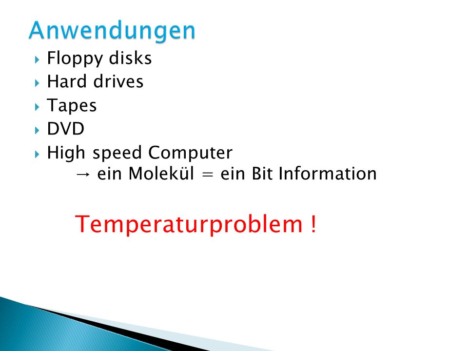Anwendungen Temperaturproblem ! Floppy disks Hard drives Tapes DVD