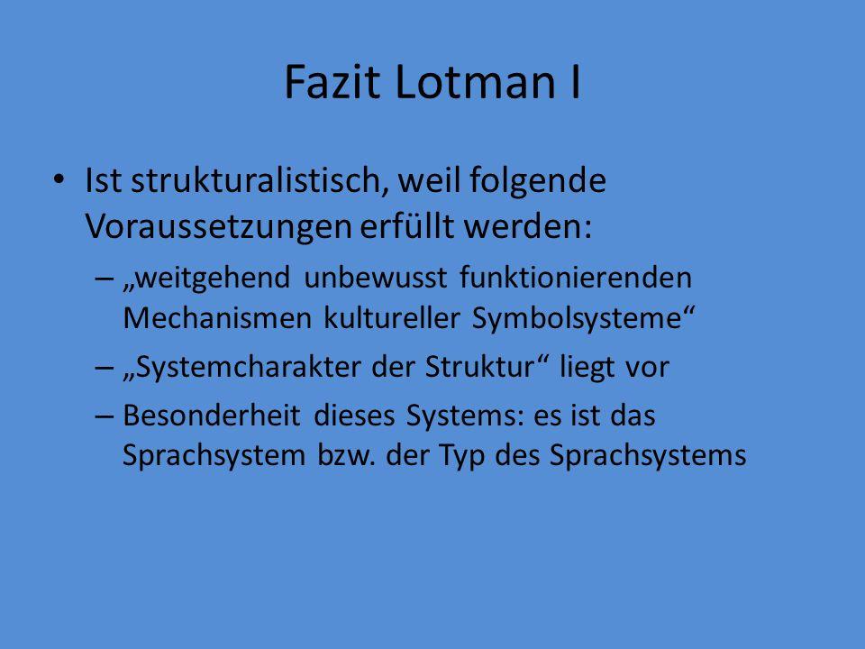 Fazit Lotman I Ist strukturalistisch, weil folgende Voraussetzungen erfüllt werden:
