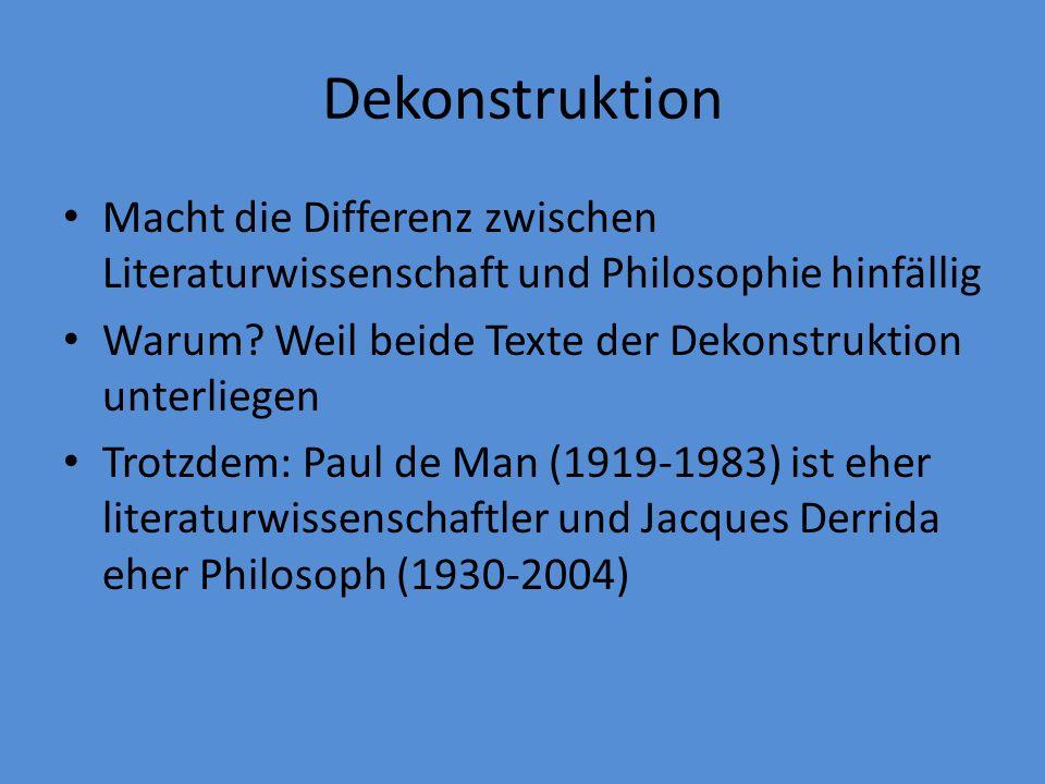 Dekonstruktion Macht die Differenz zwischen Literaturwissenschaft und Philosophie hinfällig. Warum Weil beide Texte der Dekonstruktion unterliegen.