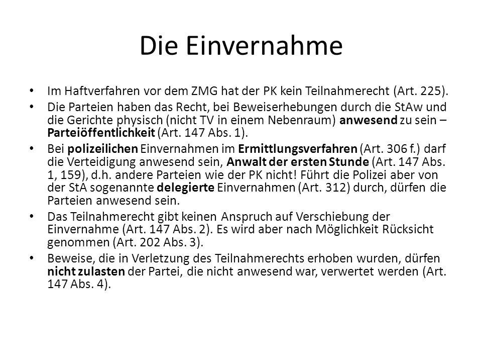 Die EinvernahmeIm Haftverfahren vor dem ZMG hat der PK kein Teilnahmerecht (Art. 225).