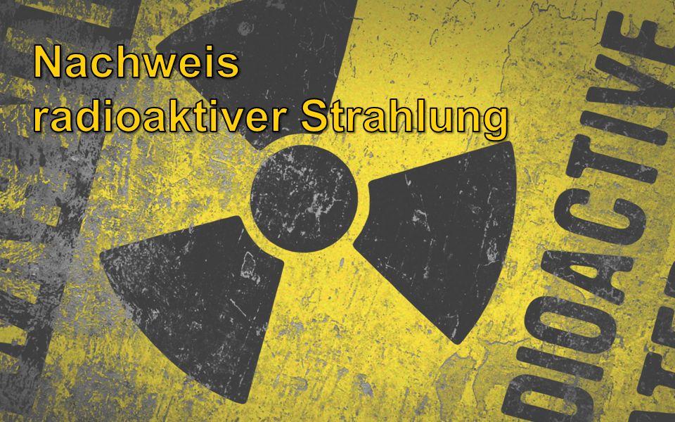 Nachweis radioaktiver Strahlung