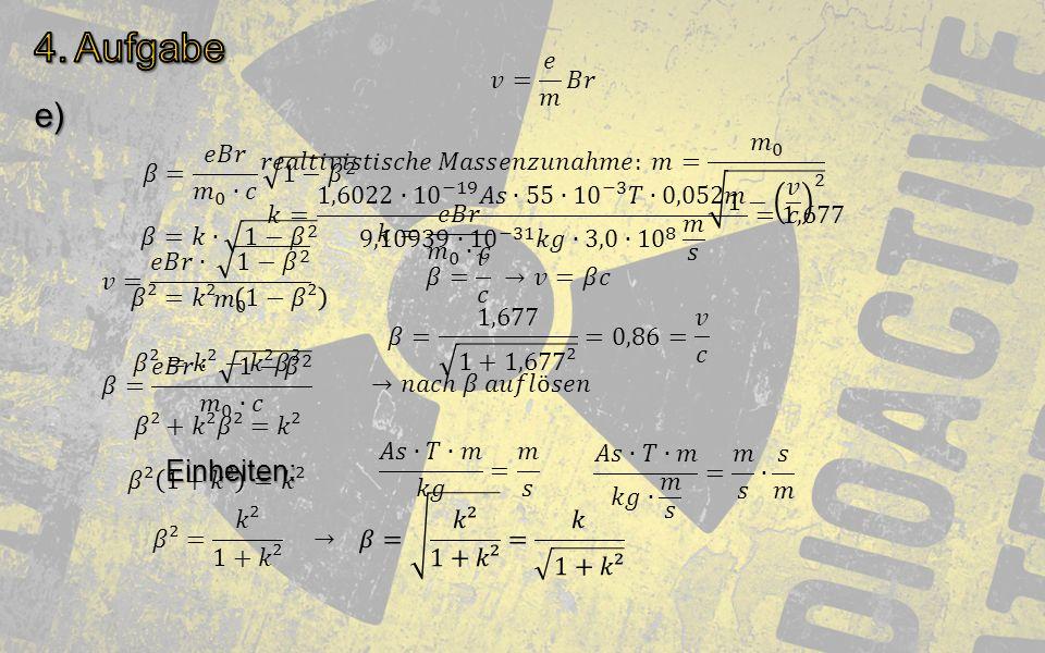 4. Aufgabe e) Einheiten: 𝑣= 𝑒 𝑚 𝐵𝑟