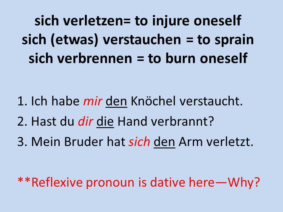 sich verletzen= to injure oneself sich (etwas) verstauchen = to sprain sich verbrennen = to burn oneself