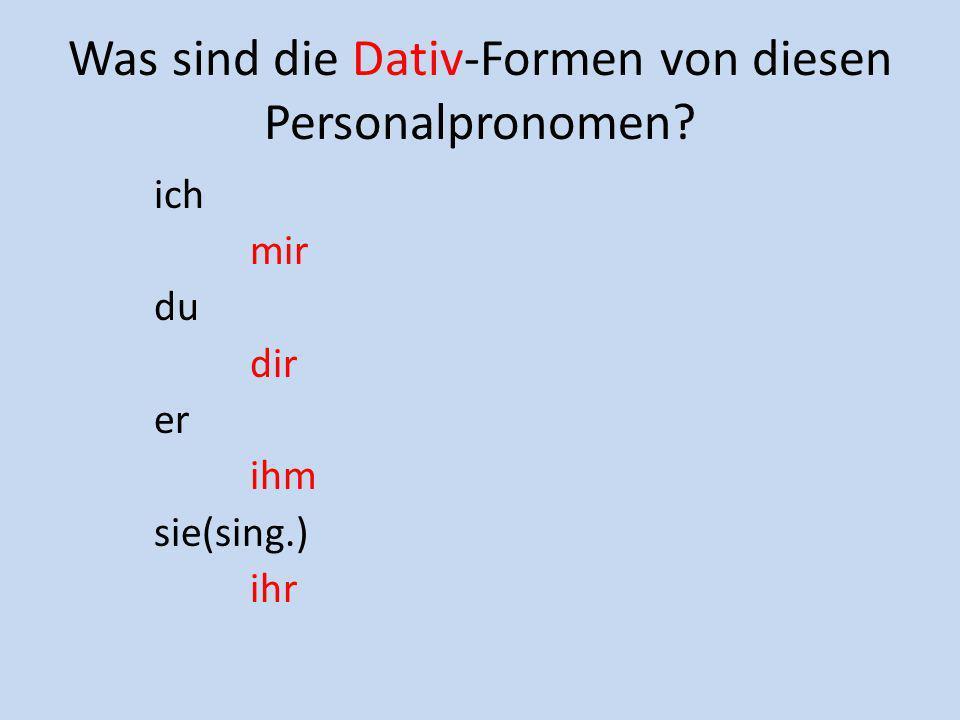 Was sind die Dativ-Formen von diesen Personalpronomen