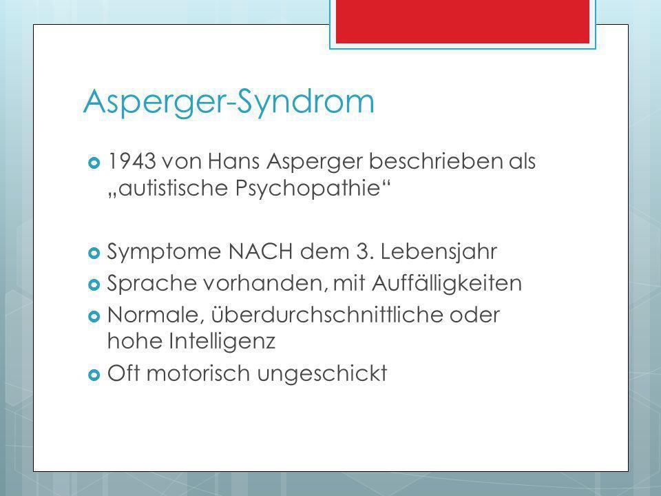 """Asperger-Syndrom 1943 von Hans Asperger beschrieben als """"autistische Psychopathie Symptome NACH dem 3. Lebensjahr."""