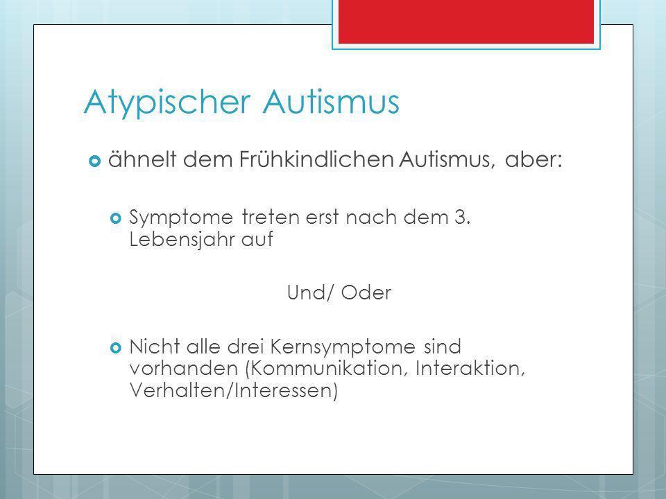 Atypischer Autismus ähnelt dem Frühkindlichen Autismus, aber: