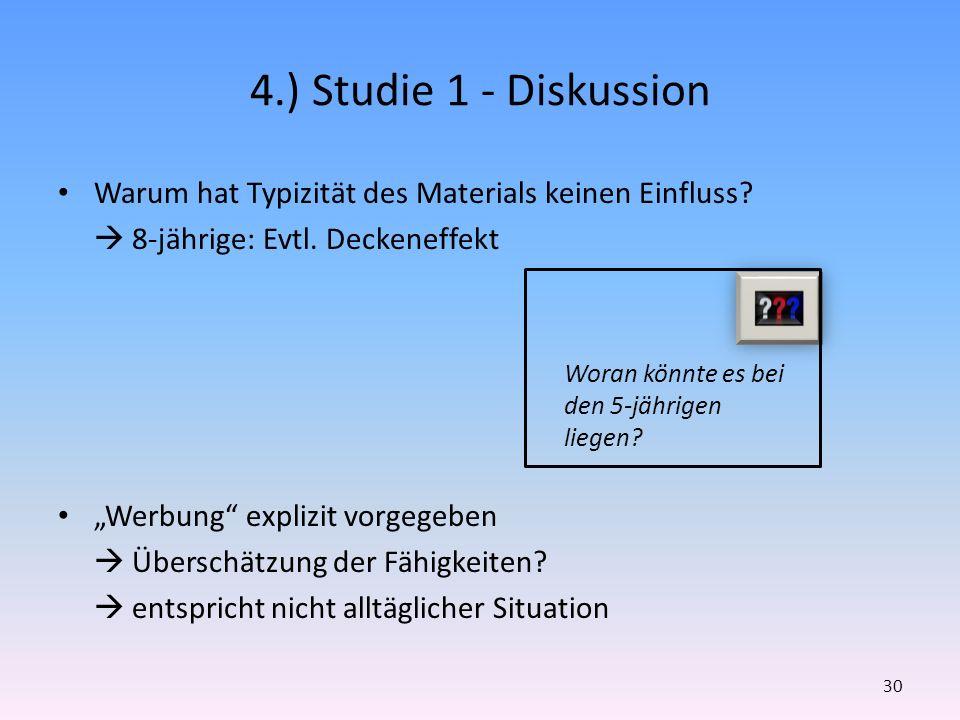 4.) Studie 1 - Diskussion Warum hat Typizität des Materials keinen Einfluss  8-jährige: Evtl. Deckeneffekt.