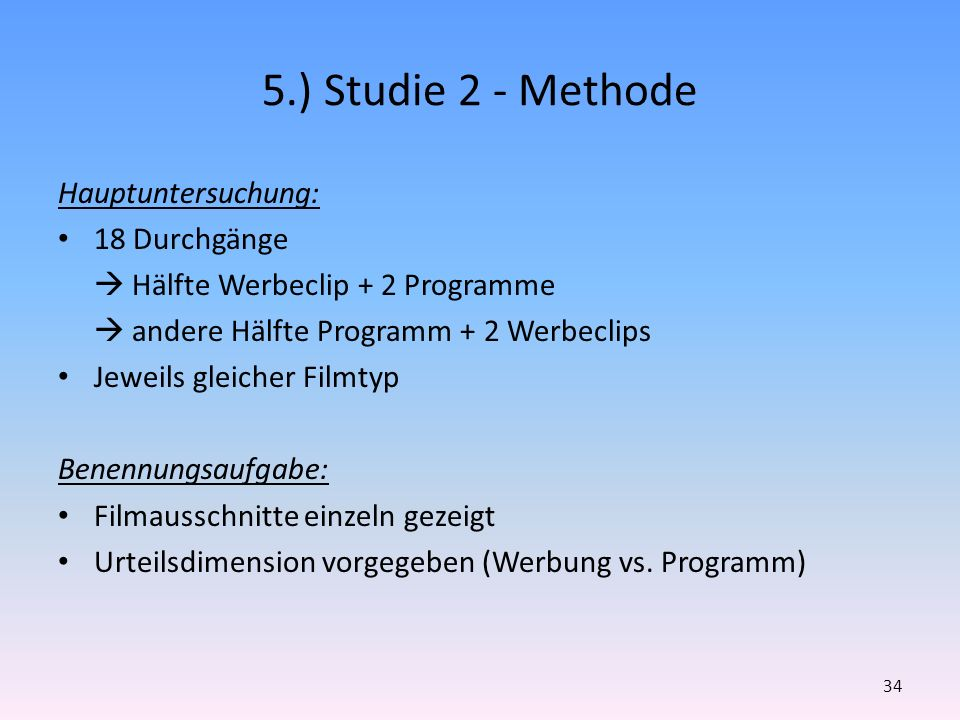 5.) Studie 2 - Methode Hauptuntersuchung: 18 Durchgänge