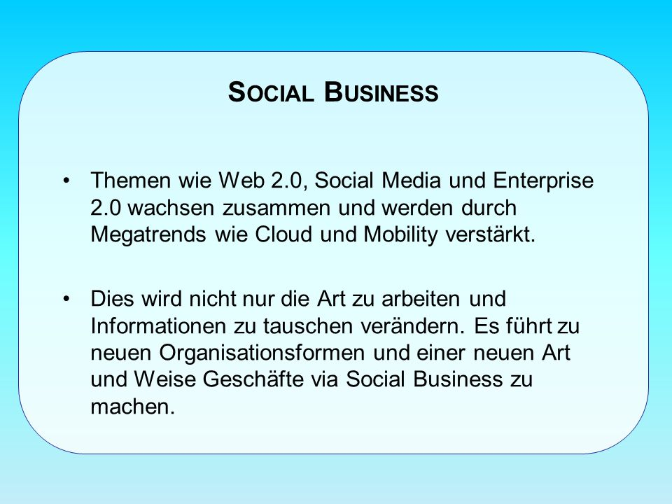 Social Business Themen wie Web 2.0, Social Media und Enterprise 2.0 wachsen zusammen und werden durch Megatrends wie Cloud und Mobility verstärkt.