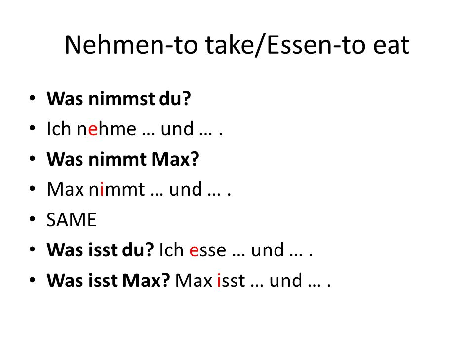 Nehmen-to take/Essen-to eat