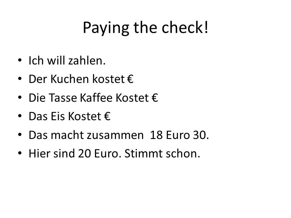 Paying the check! Ich will zahlen. Der Kuchen kostet €
