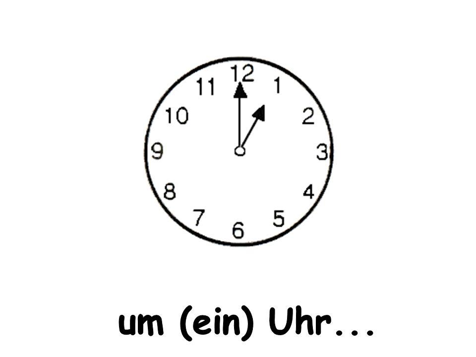 um (ein) Uhr...