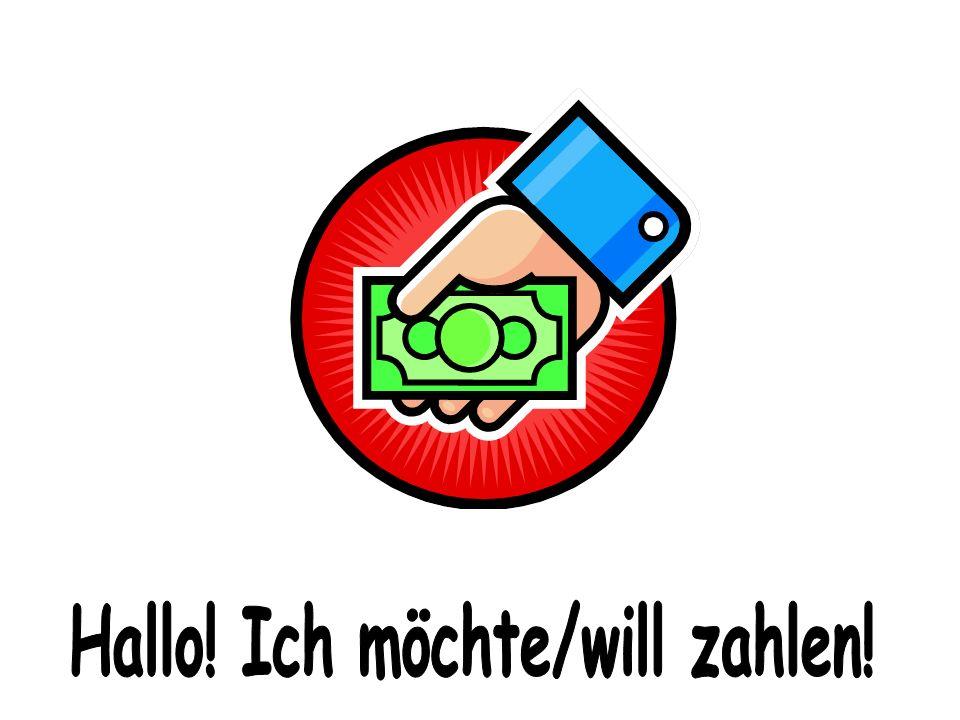 Hallo! Ich möchte/will zahlen!