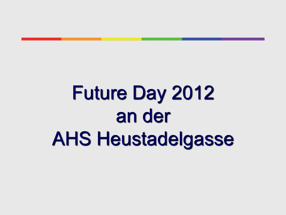 Future Day 2012 an der AHS Heustadelgasse
