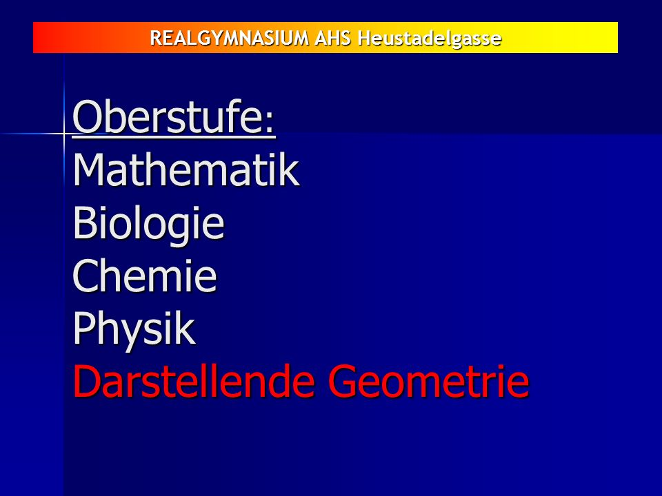 Oberstufe: Mathematik Biologie Chemie Physik Darstellende Geometrie