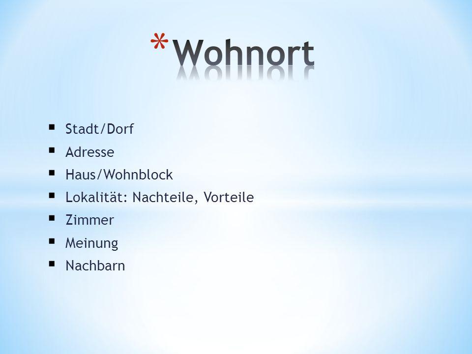 Wohnort Stadt/Dorf Adresse Haus/Wohnblock