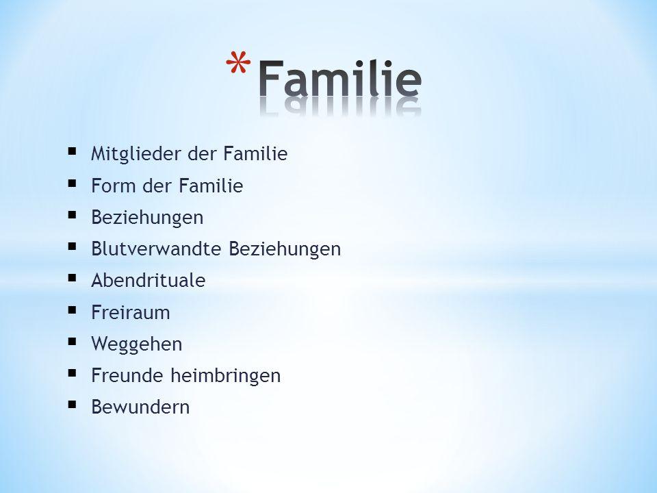Familie Mitglieder der Familie Form der Familie Beziehungen