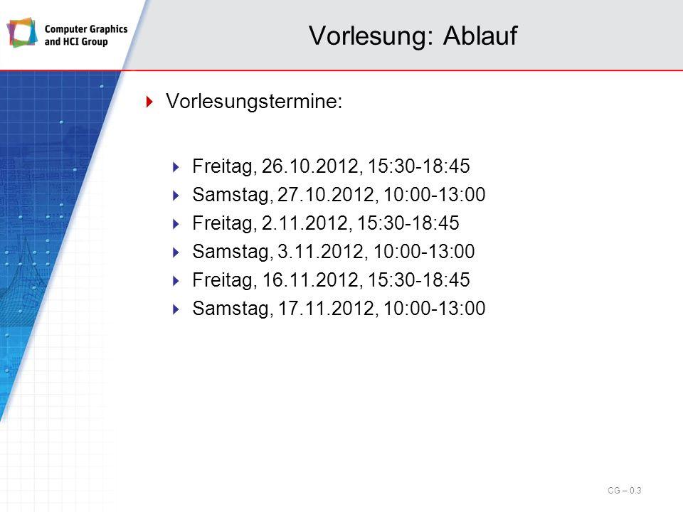 Vorlesung: Ablauf Vorlesungstermine: Freitag, 26.10.2012, 15:30-18:45