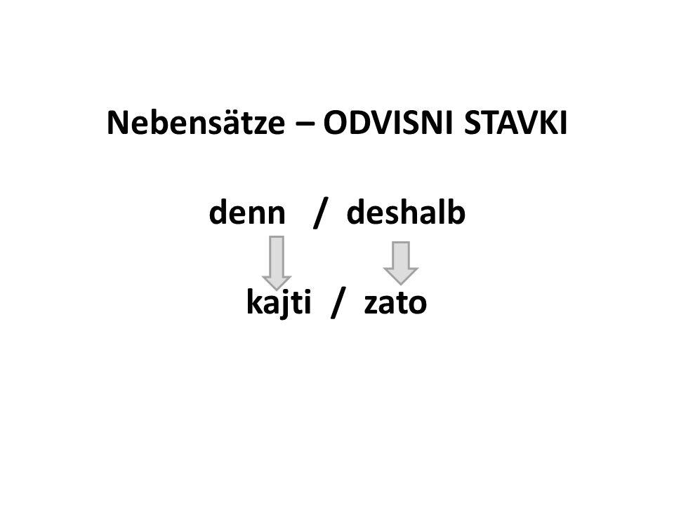 Nebensätze – ODVISNI STAVKI denn / deshalb kajti / zato