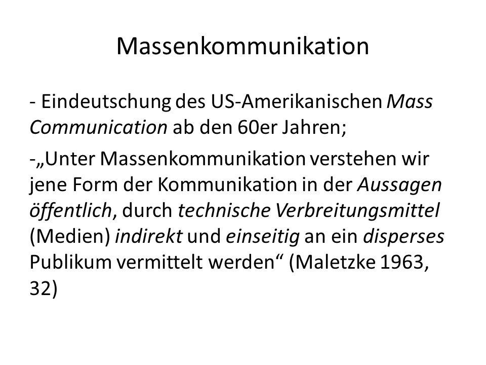 Massenkommunikation Eindeutschung des US-Amerikanischen Mass Communication ab den 60er Jahren;