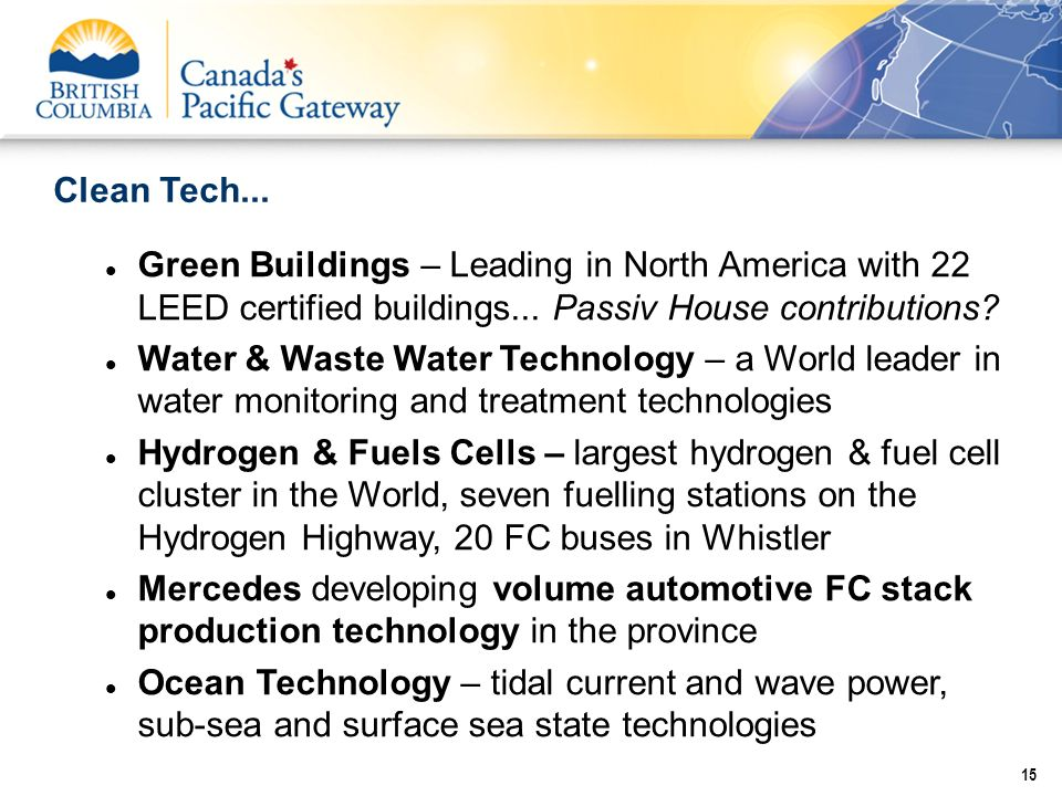 Clean Tech... Green Buildings – Leading in North America with 22 LEED certified buildings... Passiv House contributions