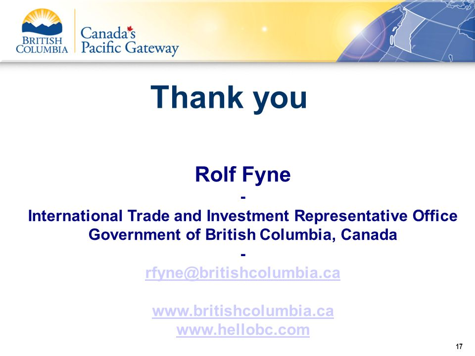 Thank you Rolf Fyne. - International Trade and Investment Representative Office. Government of British Columbia, Canada.
