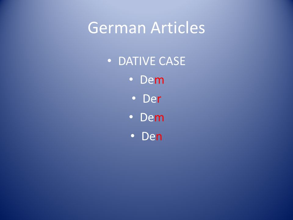 German Articles DATIVE CASE Dem Der Den
