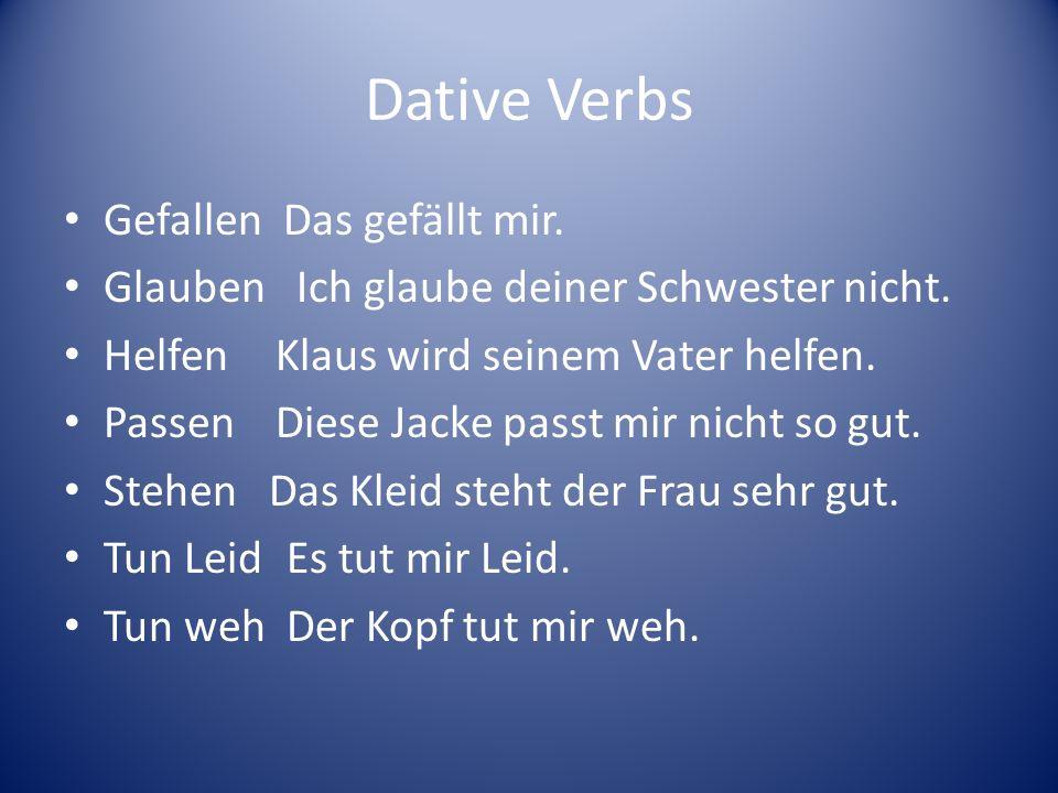 Dative Verbs Gefallen Das gefällt mir.