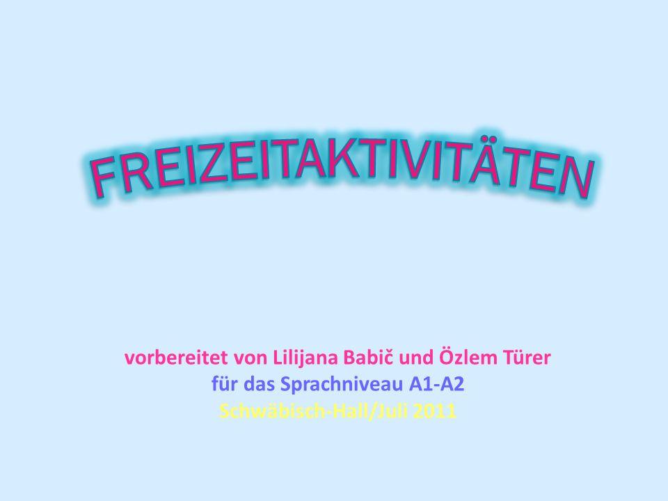FREIZEITAKTIVITÄTEN vorbereitet von Lilijana Babič und Özlem Türer