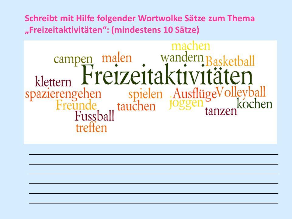"""Schreibt mit Hilfe folgender Wortwolke Sätze zum Thema """"Freizeitaktivitäten : (mindestens 10 Sätze)"""