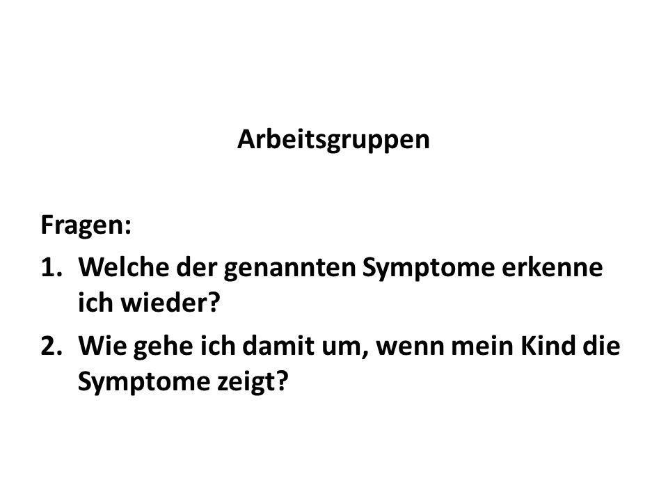 Arbeitsgruppen Fragen: Welche der genannten Symptome erkenne ich wieder.