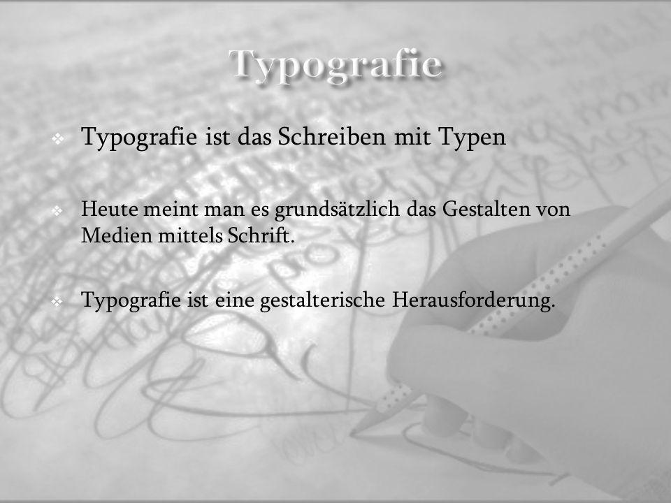 Typografie Typografie ist das Schreiben mit Typen