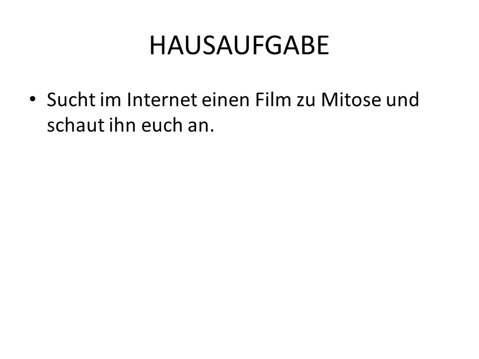 HAUSAUFGABE Sucht im Internet einen Film zu Mitose und schaut ihn euch an.