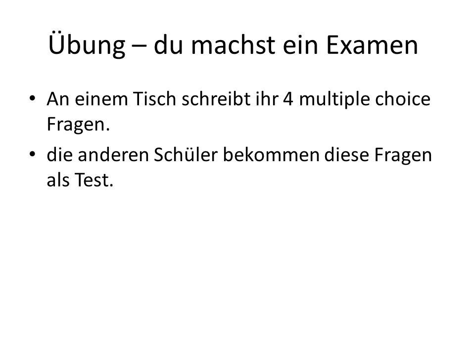 Übung – du machst ein Examen