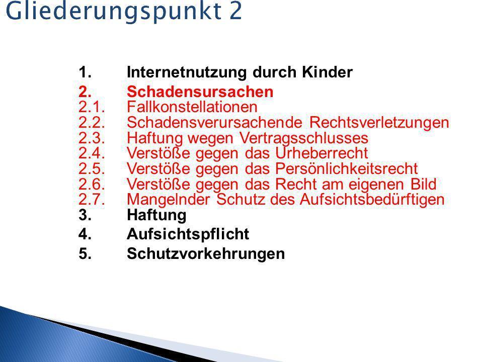 Gliederungspunkt 2 1. Internetnutzung durch Kinder 2. Schadensursachen