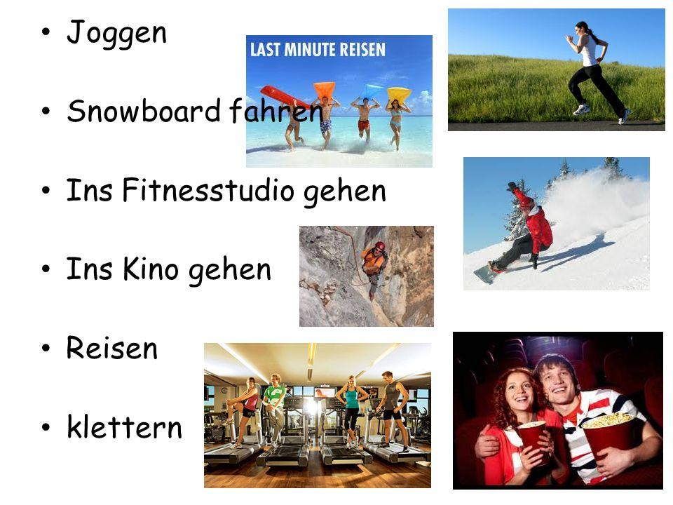Joggen Snowboard fahren Ins Fitnesstudio gehen Ins Kino gehen Reisen klettern