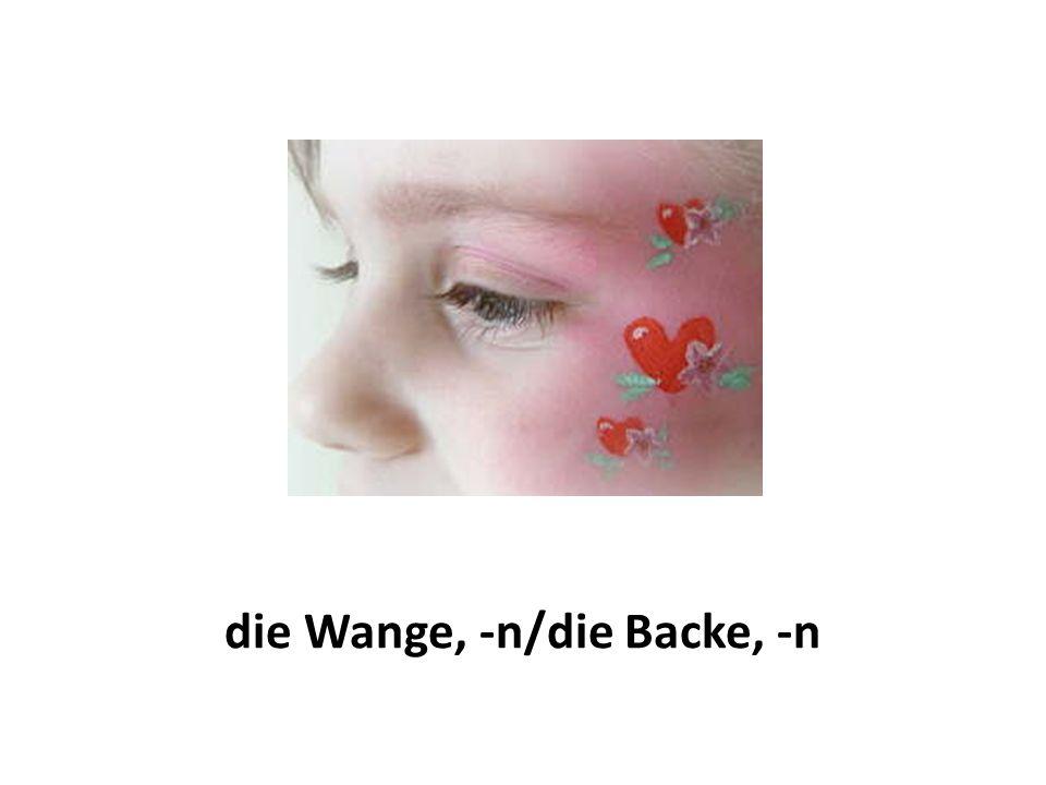 die Wange, -n/die Backe, -n