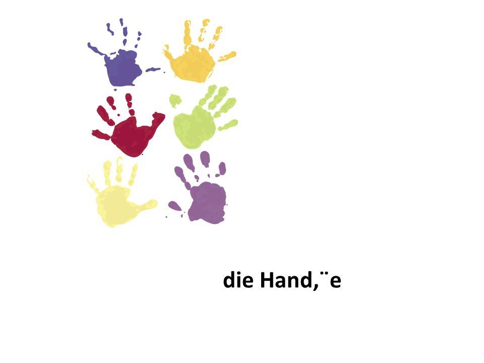 die Hand, ̈e
