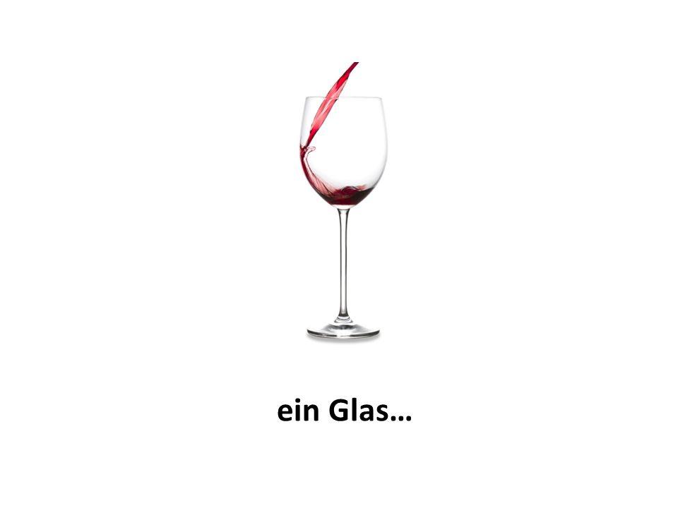 ein Glas…