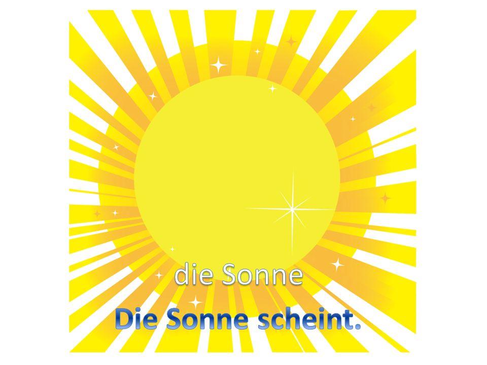 die Sonne Die Sonne scheint.