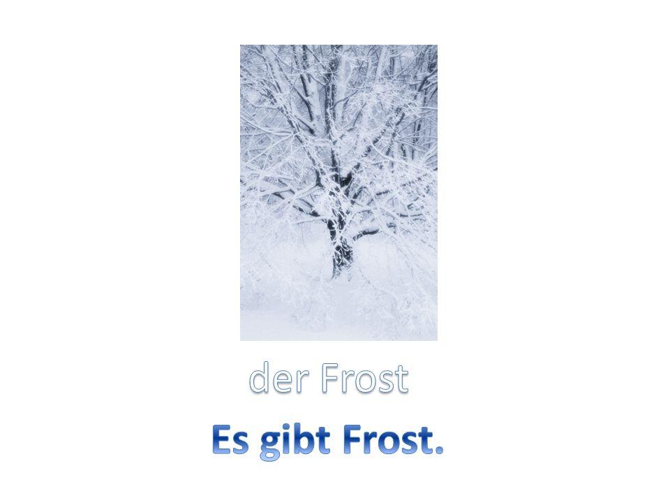 der Frost Es gibt Frost.