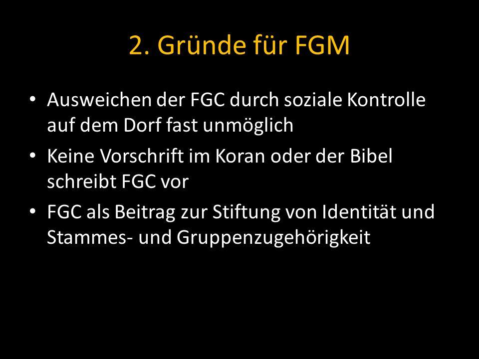 2. Gründe für FGM Ausweichen der FGC durch soziale Kontrolle auf dem Dorf fast unmöglich. Keine Vorschrift im Koran oder der Bibel schreibt FGC vor.