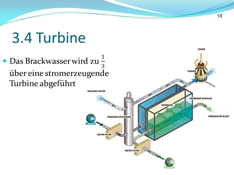 3.4 Turbine Das Brackwasser wird zu 1 3 über eine stromerzeugende Turbine abgeführt