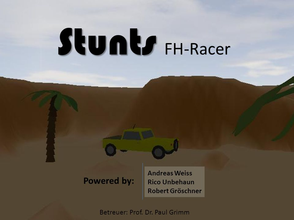 Stunts FH-Racer Powered by: Andreas Weiss Rico Unbehaun