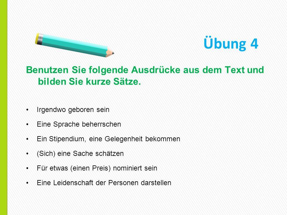 Übung 4 Benutzen Sie folgende Ausdrücke aus dem Text und bilden Sie kurze Sätze. Irgendwo geboren sein.