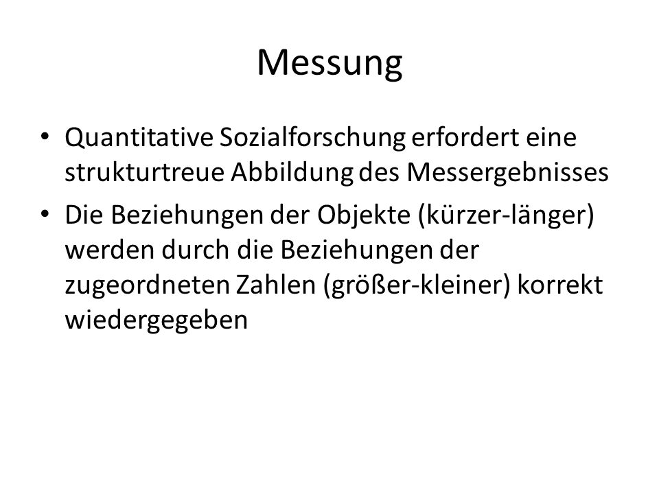 Messung Quantitative Sozialforschung erfordert eine strukturtreue Abbildung des Messergebnisses.