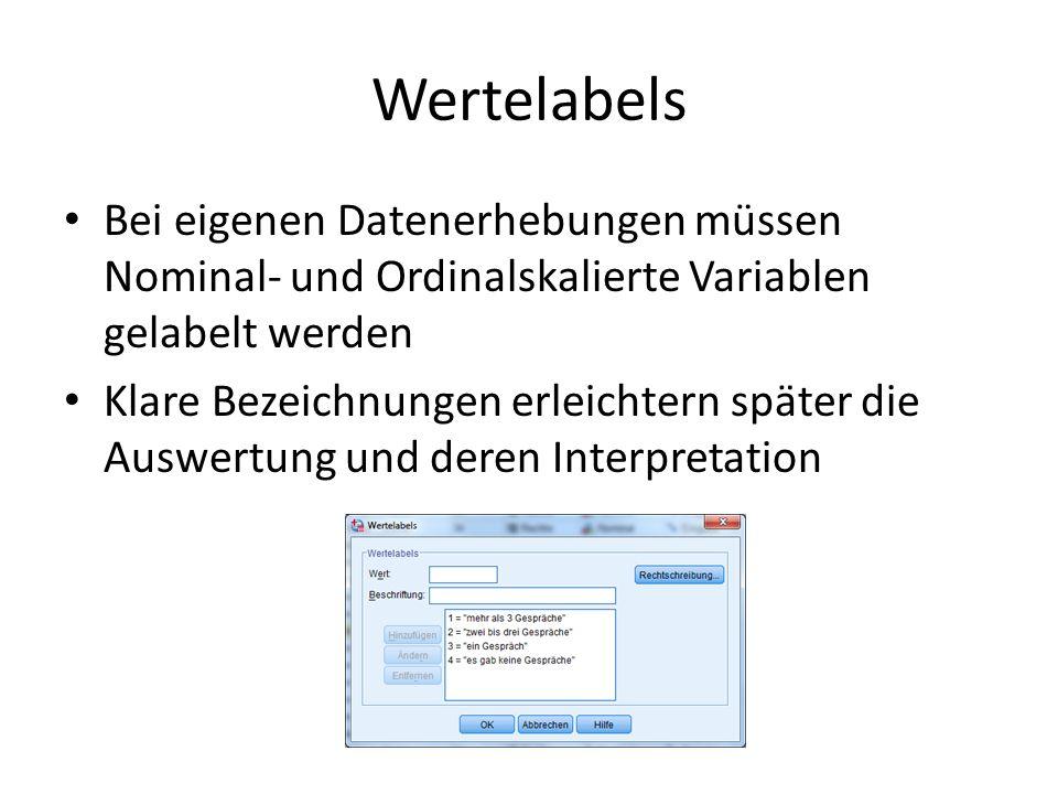 Wertelabels Bei eigenen Datenerhebungen müssen Nominal- und Ordinalskalierte Variablen gelabelt werden.
