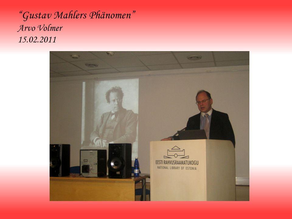 Gustav Mahlers Phänomen Arvo Volmer 15.02.2011