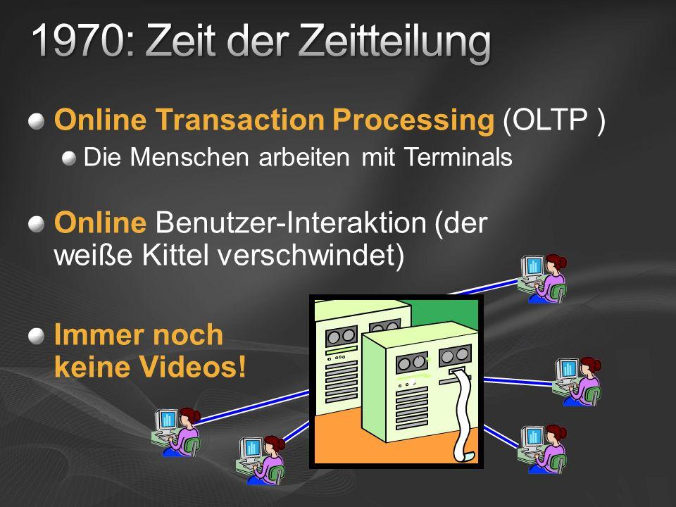 1970: Zeit der Zeitteilung Online Transaction Processing (OLTP )